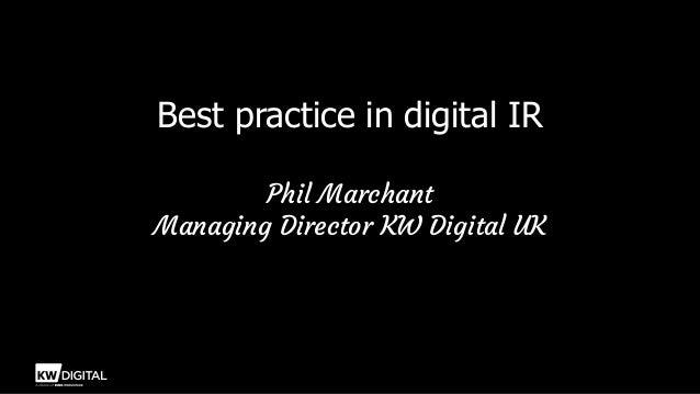 Best practice in digital IR Phil Marchant Managing Director KW Digital UK