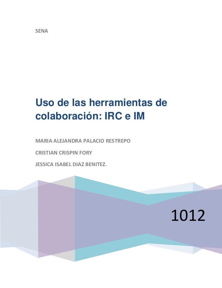 SENAUso de las herramientas decolaboración: IRC e IMMARIA ALEJANDRA PALACIO RESTREPOCRISTIAN CRISPIN FORYJESSICA ISABEL DI...