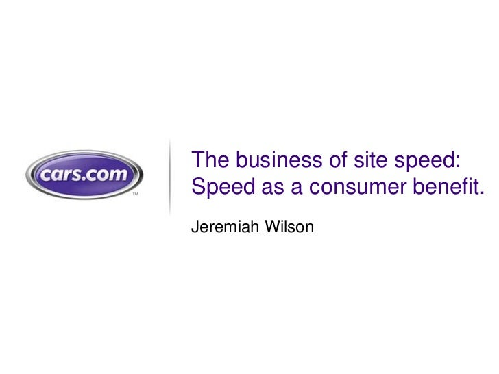 The business of site speed:  Speed as a consumer benefit.<br />Jeremiah Wilson<br />
