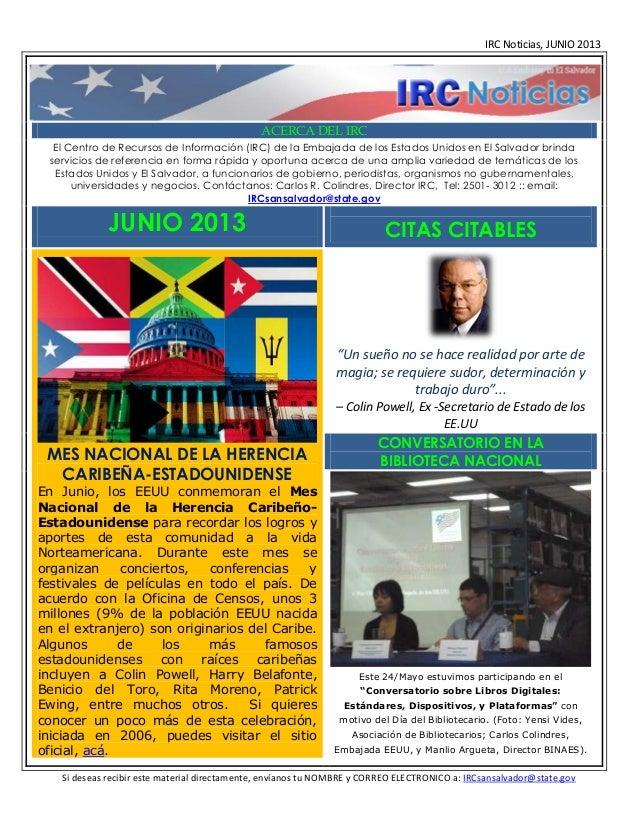 IRC Noticias, JUNIO 2013ACERCA DEL IRCEl Centro de Recursos de Información (IRC) de la Embajada de los Estados Unidos en E...