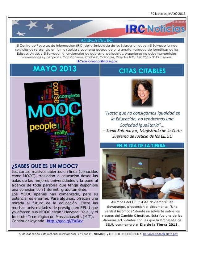 IRC Noticias, MAYO 2013ACERCA DEL IRCEl Centro de Recursos de Información (IRC) de la Embajada de los Estados Unidos en El...