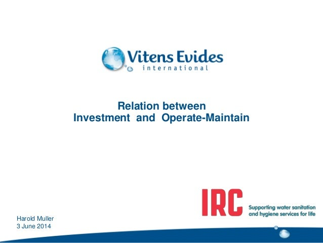 Relation between Investment and Operate-Maintain Harold Muller 3 June 2014