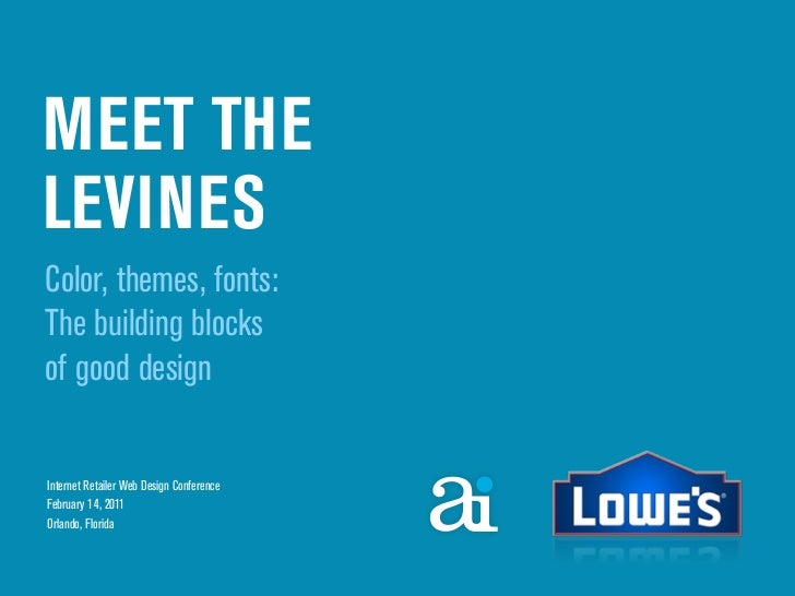 MEET THELEVINESColor, themes, fonts:The building blocksof good designInternet Retailer Web Design ConferenceFebruary 14, 2...