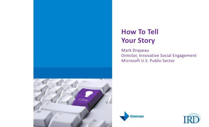How To Tell Your Story <br />Mark DrapeauDirector, Innovative Social EngagementMicrosoft U.S. Public Sector<br />