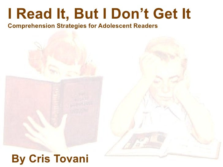 I Read It, But I Don't Get It Comprehension Strategies for Adolescent Readers By Cris Tovani