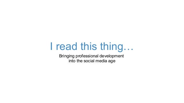 I read this thing: bringing professional development into the social media age