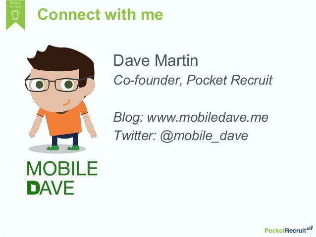 Connect with meDave MartinCo-founder, Pocket RecruitBlog: www.mobiledave.meTwitter: @mobile_dave