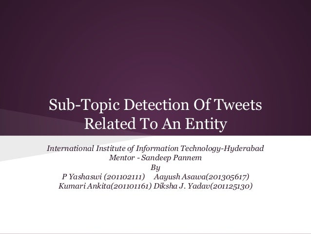 Sub-Topic Detection Of Tweets Related To An Entity International Institute of Information Technology-Hyderabad Mentor - Sa...