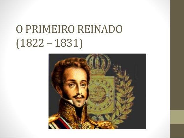 O PRIMEIRO REINADO (1822 – 1831)