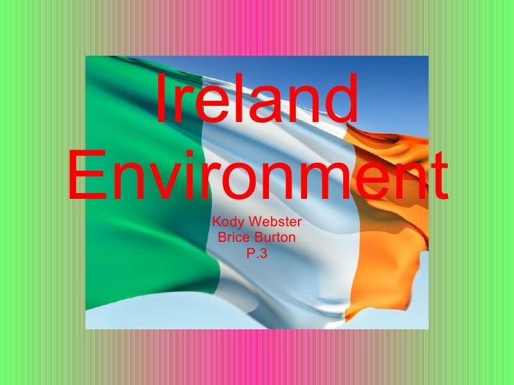 Ireland Environment  Kody Webster Brice Burton P.3