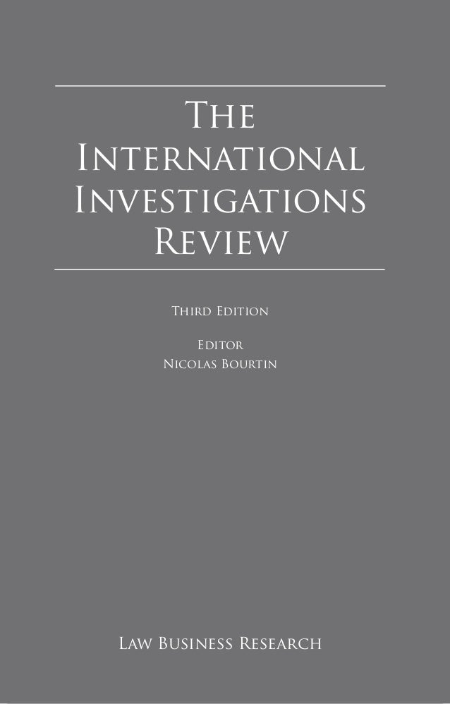 The International Investigations Review Law Business Research Third Edition Editor Nicolas Bourtin
