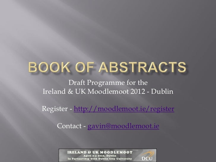 Draft Programme for theIreland & UK Moodlemoot 2012 - DublinRegister - http://moodlemoot.ie/register    Contact - gavin@mo...