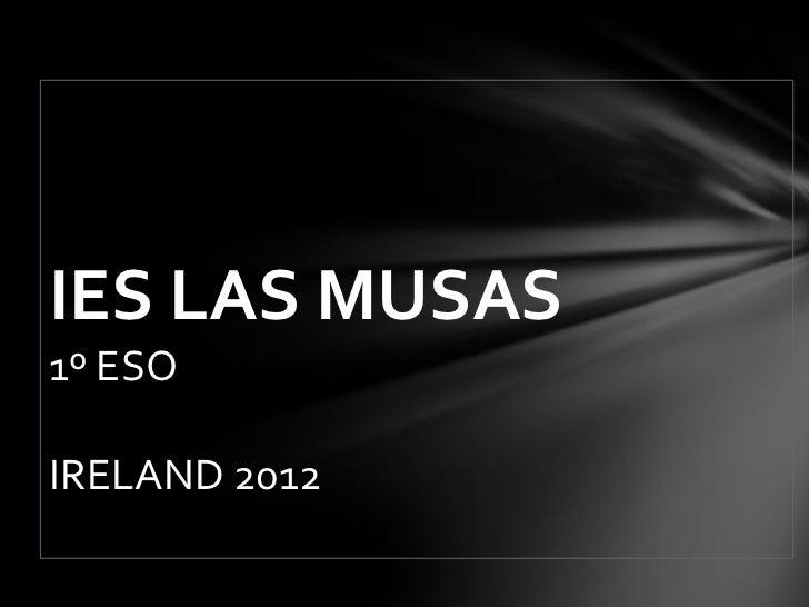 IES LAS MUSAS1º ESOIRELAND 2012