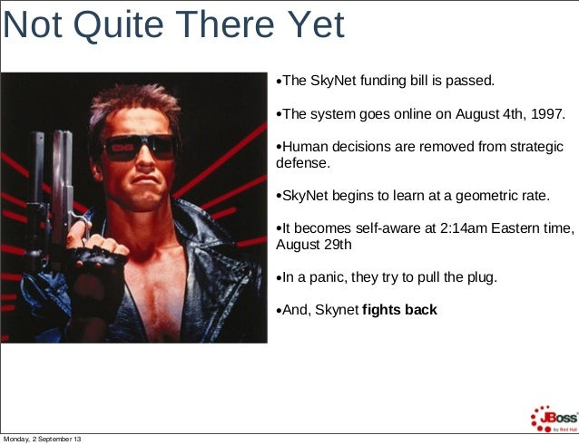 Not Quite There Yet •The SkyNet funding bill is passed. •The system goes online on August 4th, 1997. •Human decisions are ...