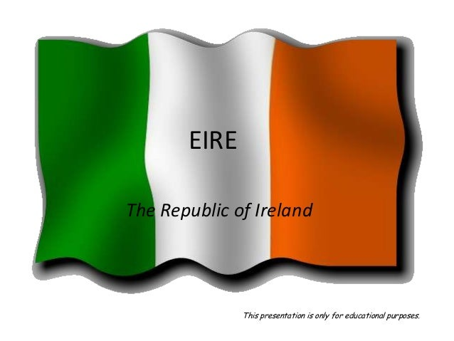 EIREThe Republic of IrelandThis presentation is only for educational purposes.