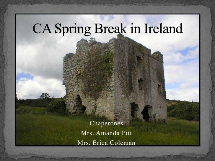CA Spring Break in Ireland<br />Chaperones <br />Mrs. Amanda Pitt<br />Mrs. Erica Coleman <br />