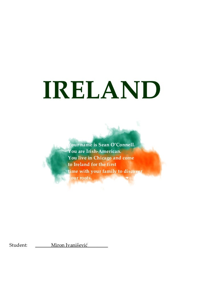 IRELAND                  Your name is Sean O'Connell.                  You are Irish-American.                  You live i...