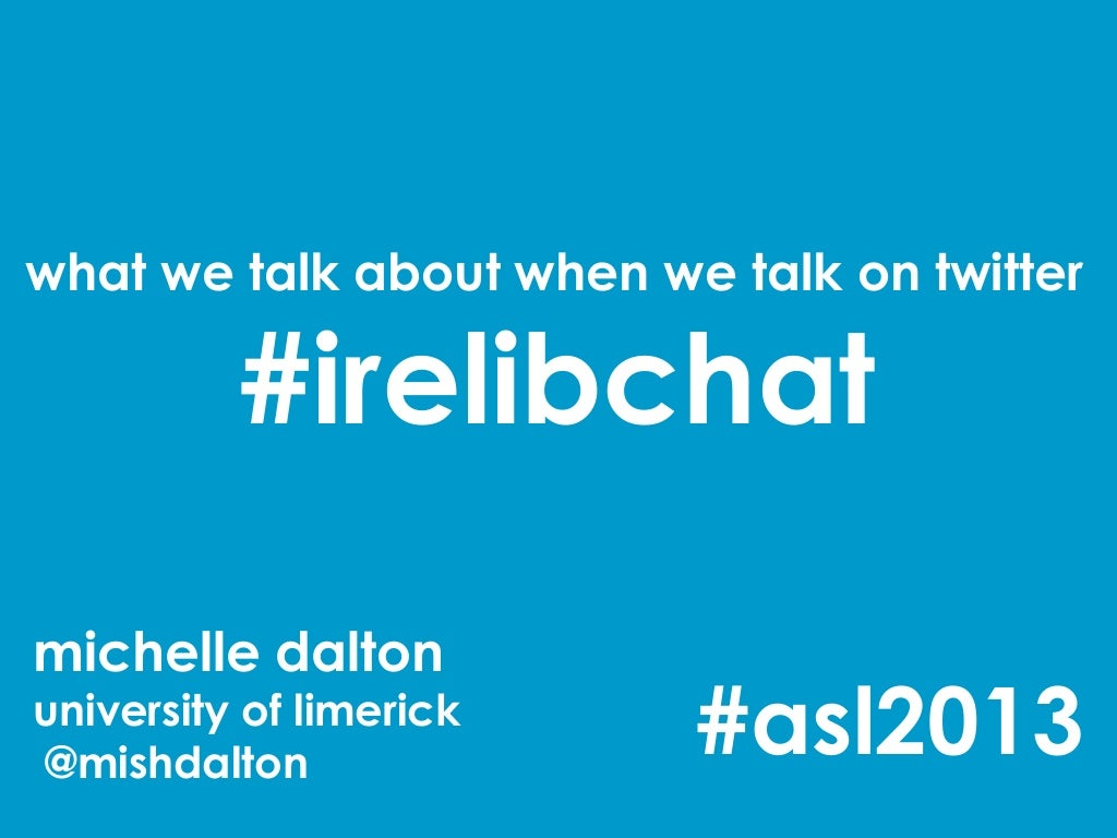 What we talk about when we talk on Twitter - #irelibchat