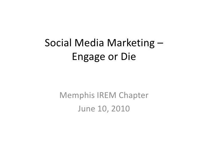 Social Media Marketing – Engage or Die<br />Memphis IREM Chapter<br />June 10, 2010<br />