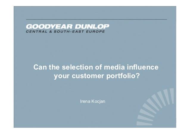Can the selection of media influence your customer portfolio? (Irena Kocjan Goodyear Dunlop Sava Tires)