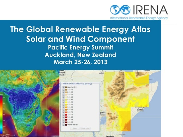 The Global Renewable Energy Atlas Solar and Wind Component Pacific Energy Summit Auckland, New Zealand March 25-26, 2013