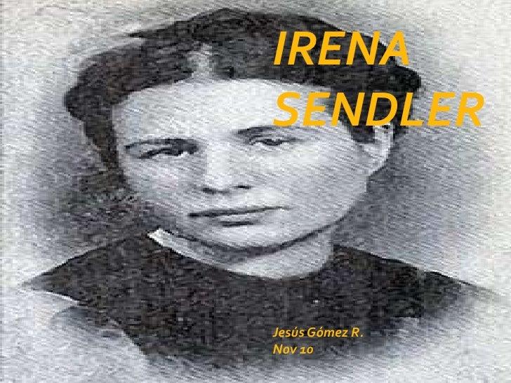 IRENA SLANDER<br />IRENA SENDLER<br />Jesús Gómez R.<br />Nov 10<br />