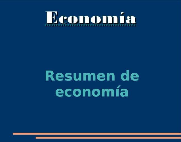 EconomíaEconomía Resumen deResumen de economíaeconomía