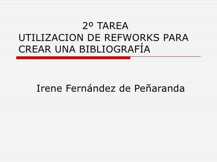 2º TAREA UTILIZACION DE REFWORKS PARA CREAR UNA BIBLIOGRAFÍA Irene Fernández de Peñaranda