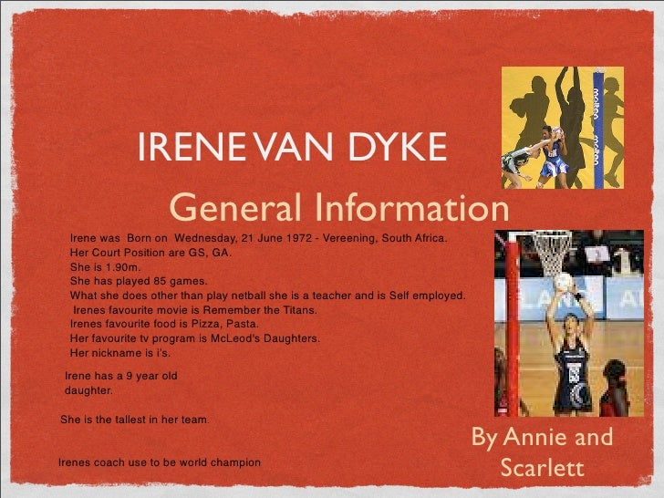 IRENE VAN DYKE                  General Information   Irene was Born on Wednesday, 21 June 1972 - Vereening, South Africa....