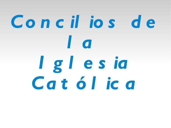 CONCILIOS DE LA IGLESIA CATÓLICA