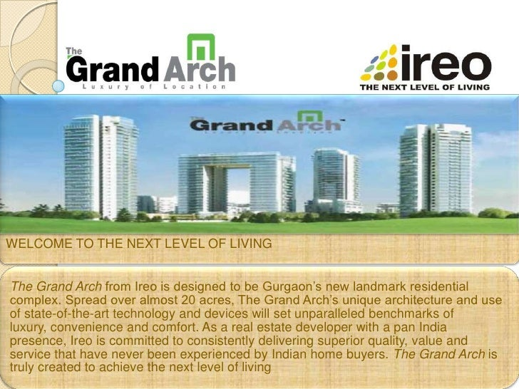 WELCOME TO THE NEXT LEVEL OF LIVINGThe Grand Arch from Ireo is designed to be Gurgaon's new landmark residentialcomplex. S...