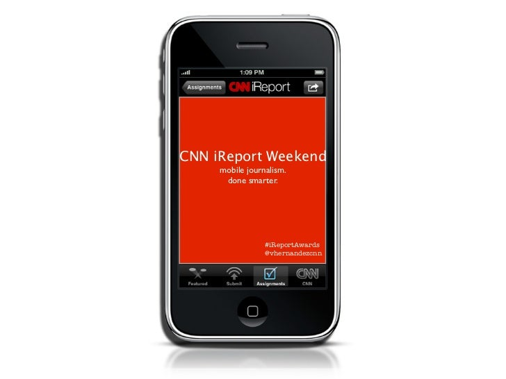 CNN iReport Weekend     mobile journalism.      done smarter.                 #iReportAwards                 @vhernandezcnn