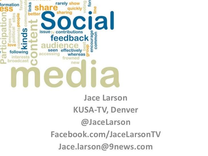 Jace Larson<br />KUSA-TV, Denver<br />@JaceLarson<br />Facebook.com/JaceLarsonTV<br />Jace.larson@9news.com<br />