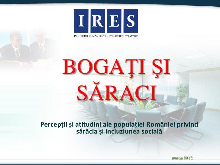 BOGAŢI ŞI               SĂRACI       Percepții și atitudini ale populației României privind                    sărăcia și ...