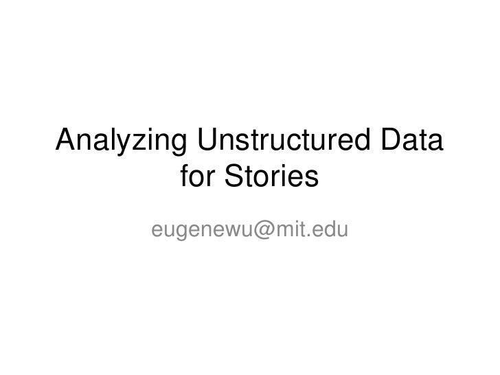 Analyzing Unstructured Data         for Stories      eugenewu@mit.edu