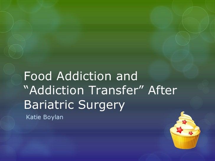 "Food Addiction and""Addiction Transfer"" AfterBariatric SurgeryKatie Boylan"