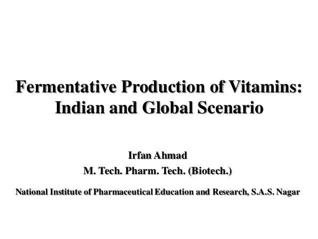 Fermentative Production of Vitamins:    Indian and Global Scenario                          Irfan Ahmad                 M....