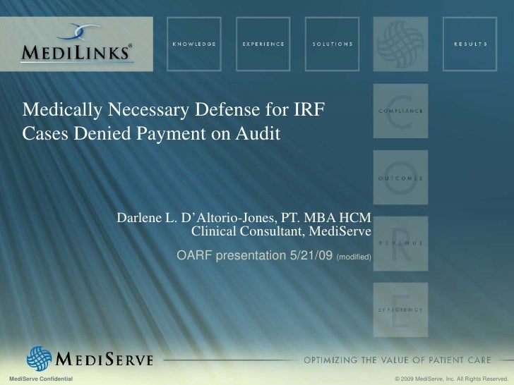 Medically Necessary Defense for IRF     Cases Denied Payment on Audit                             Darlene L. D'Altorio-Jon...