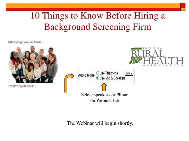 10 Things to Know Before Hiring a   Background Screening Firm              Select speakers or Phone                  on We...
