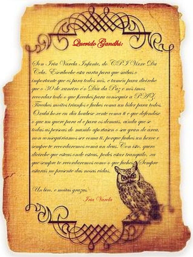 Querido Gandhi: Son Iria Varela Infante, do CPI Virxe Da Cela. Escríboche esta carta para que saibas o importante que es p...