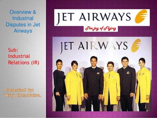 Overview & Industrial Disputes in Jet Airways Sub: Industrial Relations (IR)  The joy of Flying