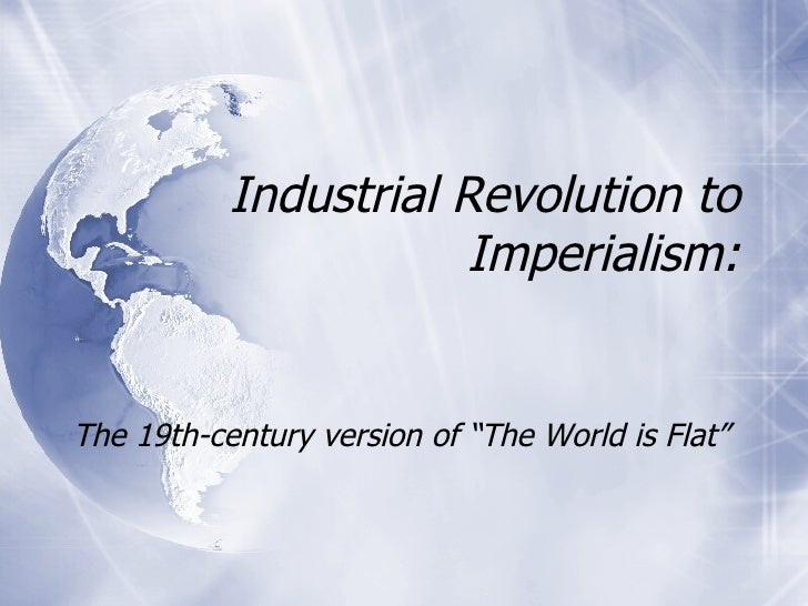 """Industrial Revolution to Imperialism: The 19th-century version of """"The World is Flat"""""""