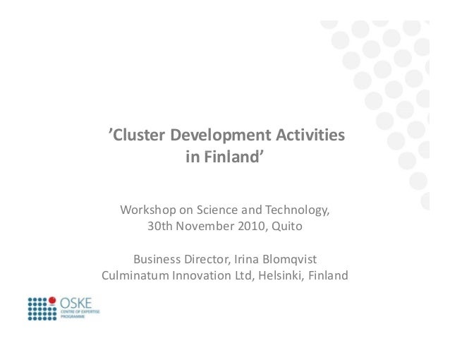 'Cluster Development Activities i Fi l d'in Finland' Workshop on Science and Technology, 30th November 2010, Quito Busines...