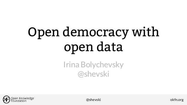 Open democracy with open data Irina Bolychevsky @shevski  @shevski  okfn.org