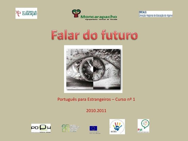 Falar do futuro Português para Estrangeiros – Curso nº 1  2010.2011
