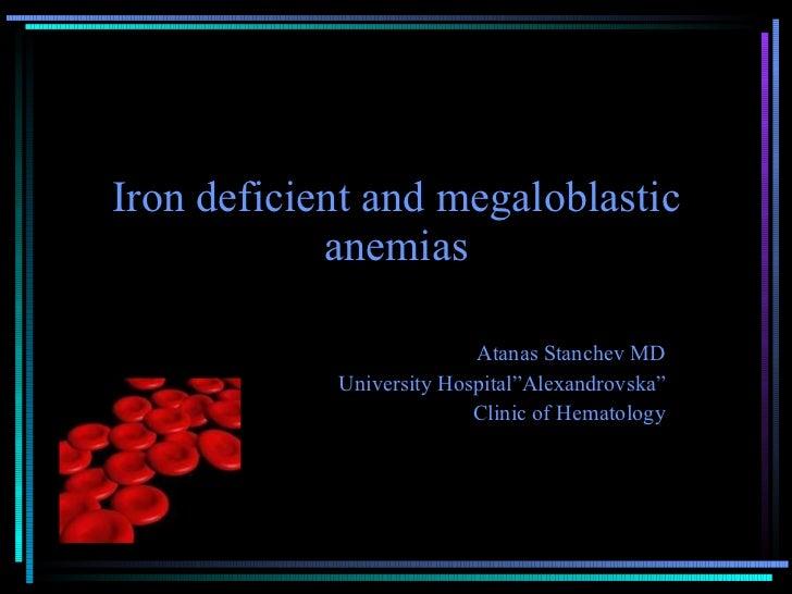 "Iron deficient and megaloblastic anemias Atanas Stanchev MD University Hospital""Alexandrovska"" Clinic of Hematology"