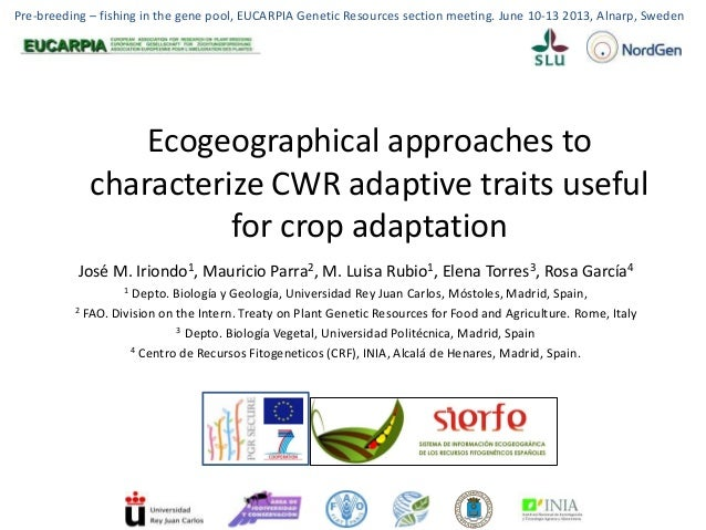 Ecogeographical approaches tocharacterize CWR adaptive traits usefulfor crop adaptationJosé M. Iriondo1, Mauricio Parra2, ...