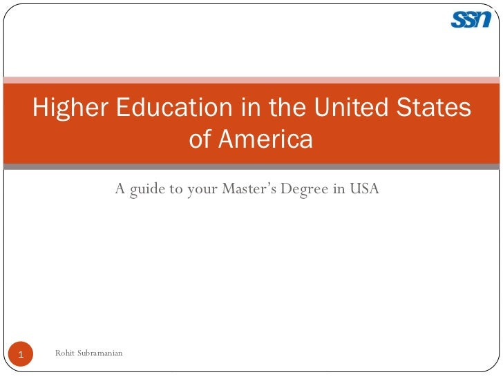 A guide to your Master's Degree in USA Higher Education in the United States of America Rohit Subramanian