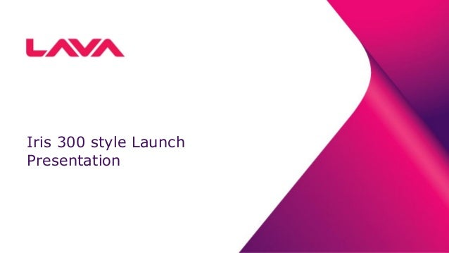 Iris 300 style Launch Presentation