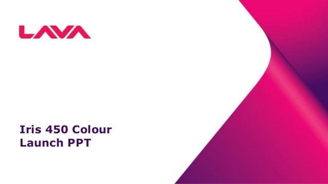 Iris 450 Colour Launch PPT
